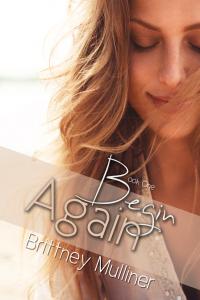 BEGIN AGAIN by BRITTNEY MULLINER @Britt_Mulliner $25 Giveaway  Interview (12.29)