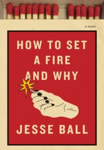 #Giveaway Review HOW TO SET A FIRE AND WHY by Jesse Ball @llabessej @PantheonBooks 7.21