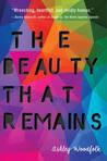 Review THE BEAUTY THAT REMAINS by Ashley Woodfolk @AshWrites @DelacortePress